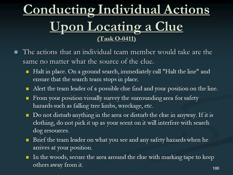 Conducting Individual Actions Upon Locating a Clue (Task O-0411) The actions that an individual team member would take are the same no matter what the