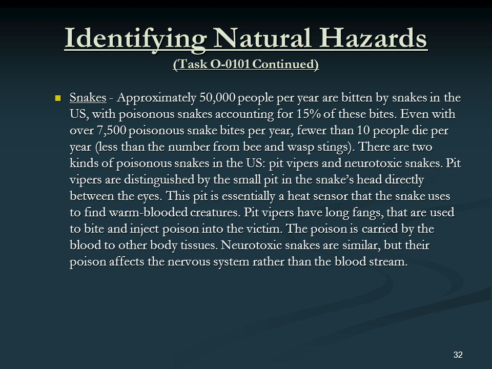 Identifying Natural Hazards (Task O-0101 Continued) Snakes - Approximately 50,000 people per year are bitten by snakes in the US, with poisonous snake