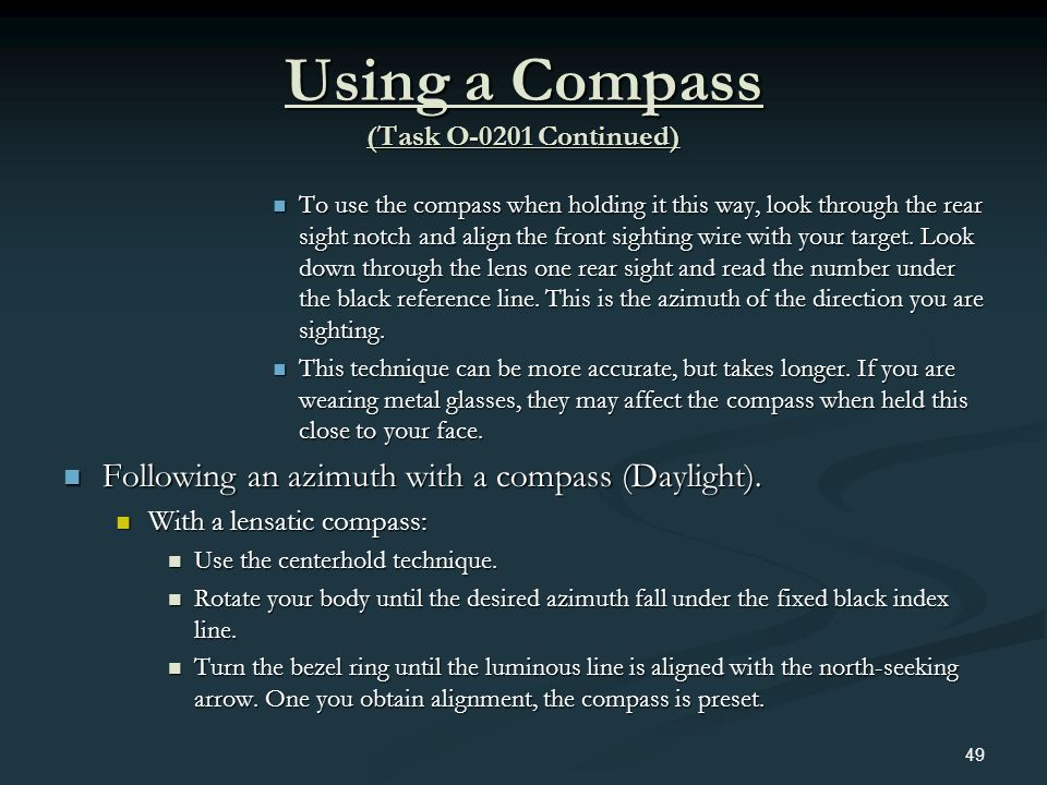 Using a Compass (Task O-0201 Continued) To use the compass when holding it this way, look through the rear sight notch and align the front sighting wi