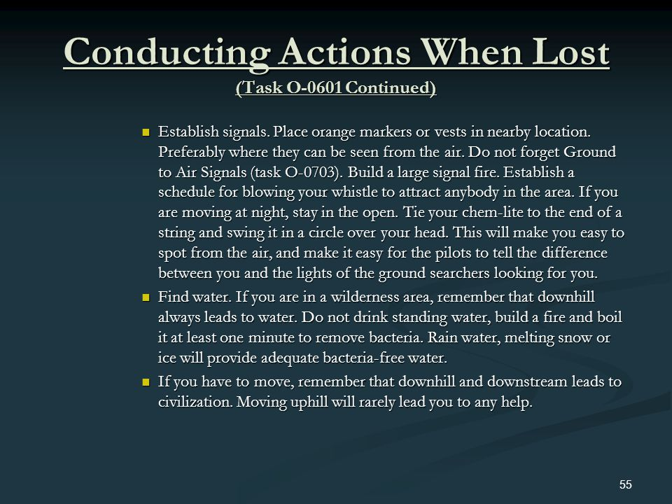 Conducting Actions When Lost (Task O-0601 Continued) Establish signals. Place orange markers or vests in nearby location. Preferably where they can be