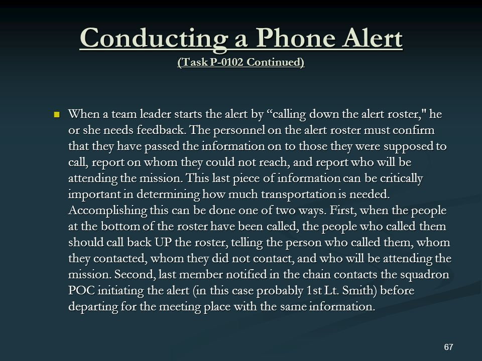 Conducting a Phone Alert (Task P-0102 Continued) When a team leader starts the alert by calling down the alert roster,