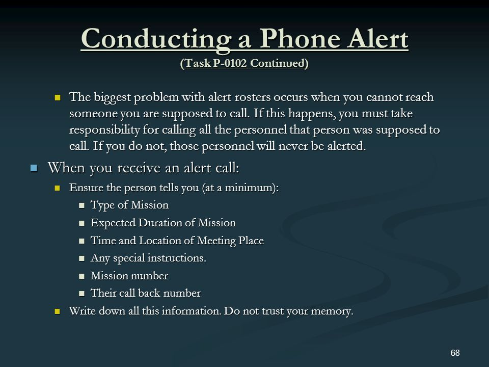 Conducting a Phone Alert (Task P-0102 Continued) The biggest problem with alert rosters occurs when you cannot reach someone you are supposed to call.