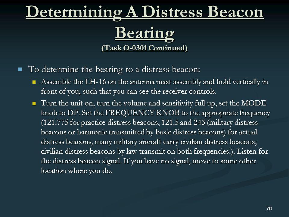 Determining A Distress Beacon Bearing (Task O-0301 Continued) To determine the bearing to a distress beacon: To determine the bearing to a distress be