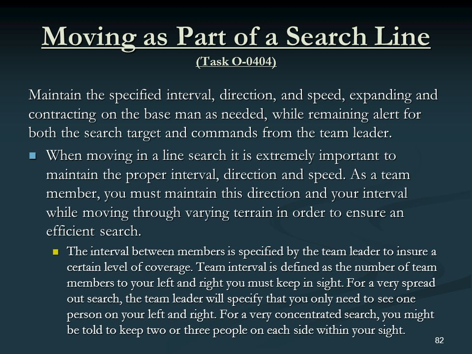 Moving as Part of a Search Line (Task O-0404) Maintain the specified interval, direction, and speed, expanding and contracting on the base man as need