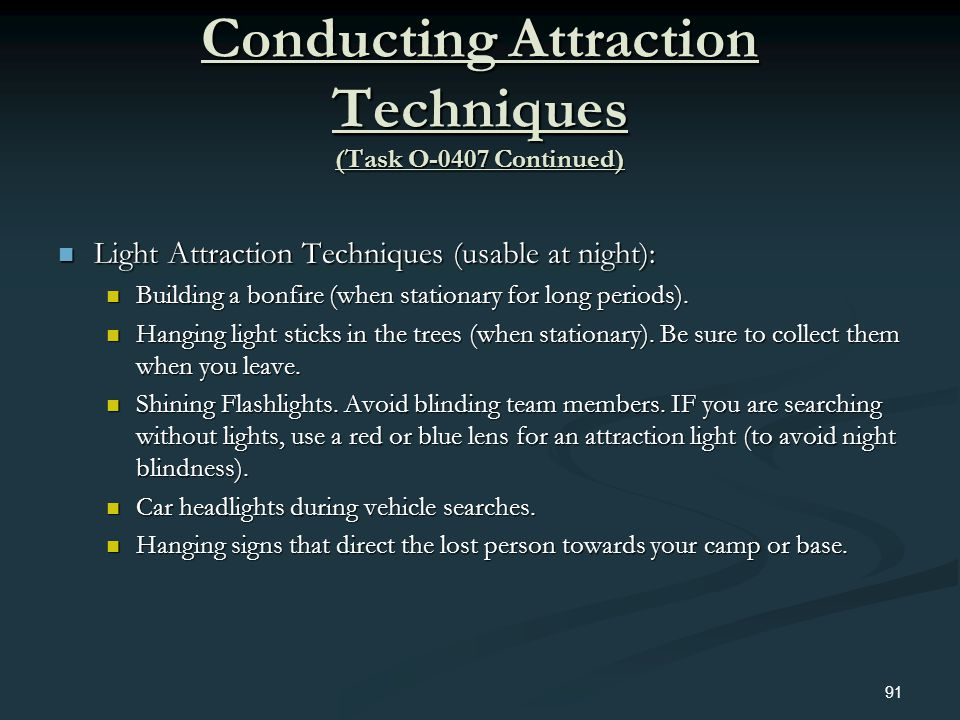 Conducting Attraction Techniques (Task O-0407 Continued) Light Attraction Techniques (usable at night): Light Attraction Techniques (usable at night):