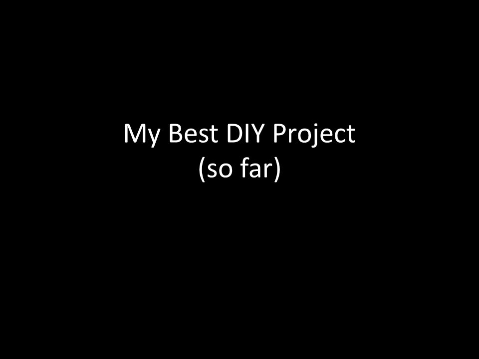 My Best DIY Project (so far)