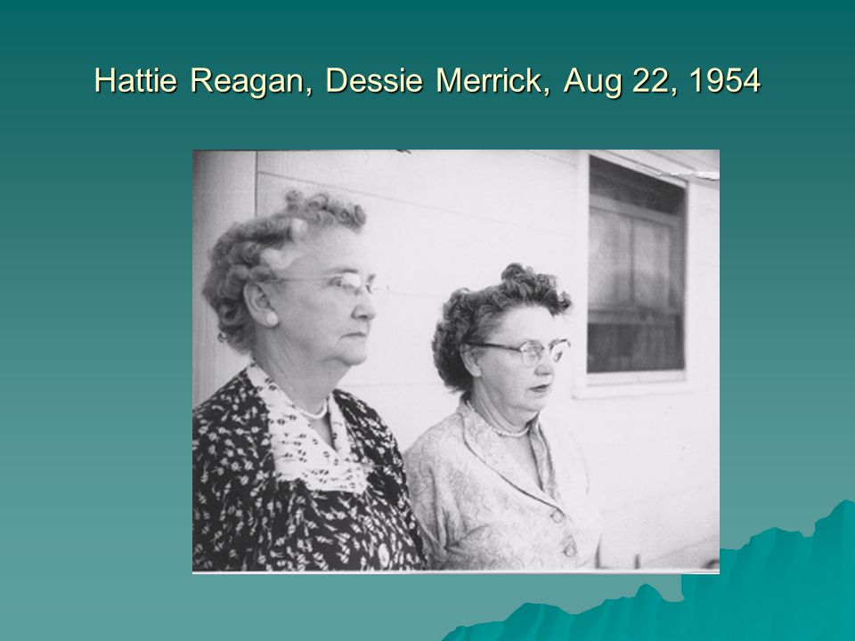 Hattie Reagan, Dessie Merrick, Aug 22, 1954