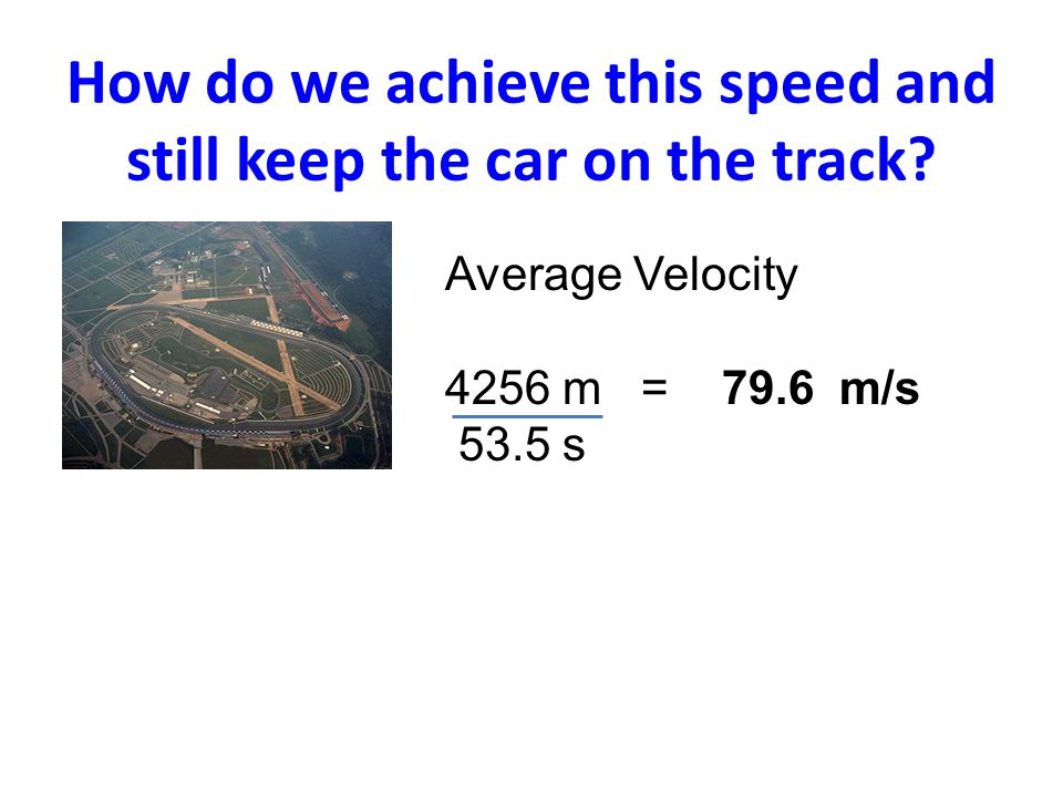 How do we achieve this speed and still keep the car on the track.