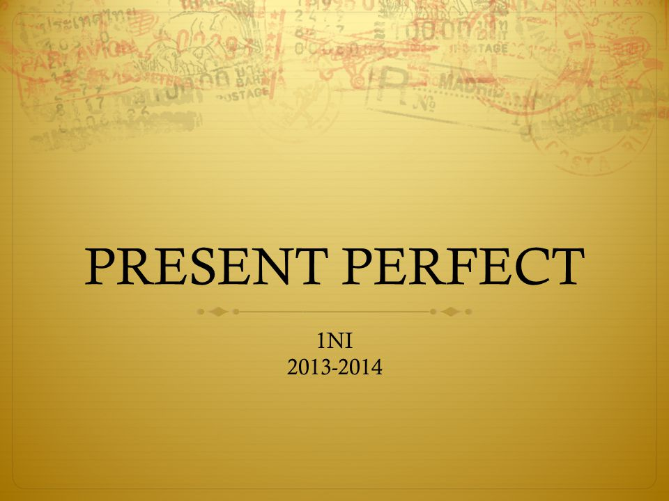 PRESENT PERFECT 1NI 2013-2014