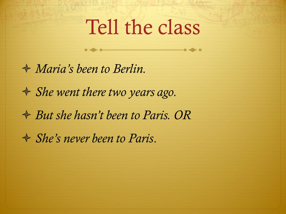 Tell the class Marias been to Berlin. She went there two years ago.