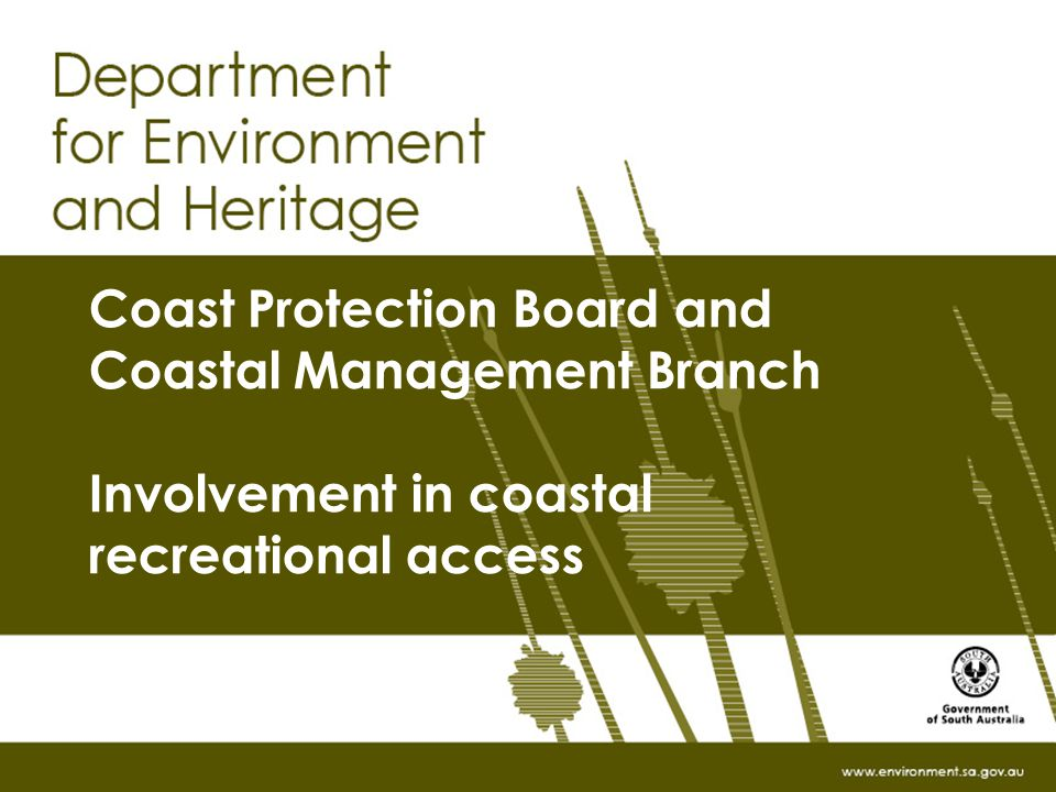 www.environment.sa.gov.au Coast Protection Board and Coastal Management Branch Involvement in coastal recreational access