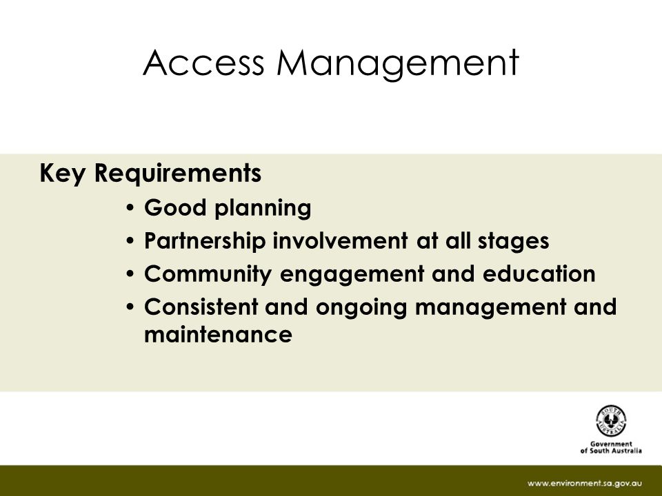 Access Management Key Requirements Good planning Partnership involvement at all stages Community engagement and education Consistent and ongoing management and maintenance