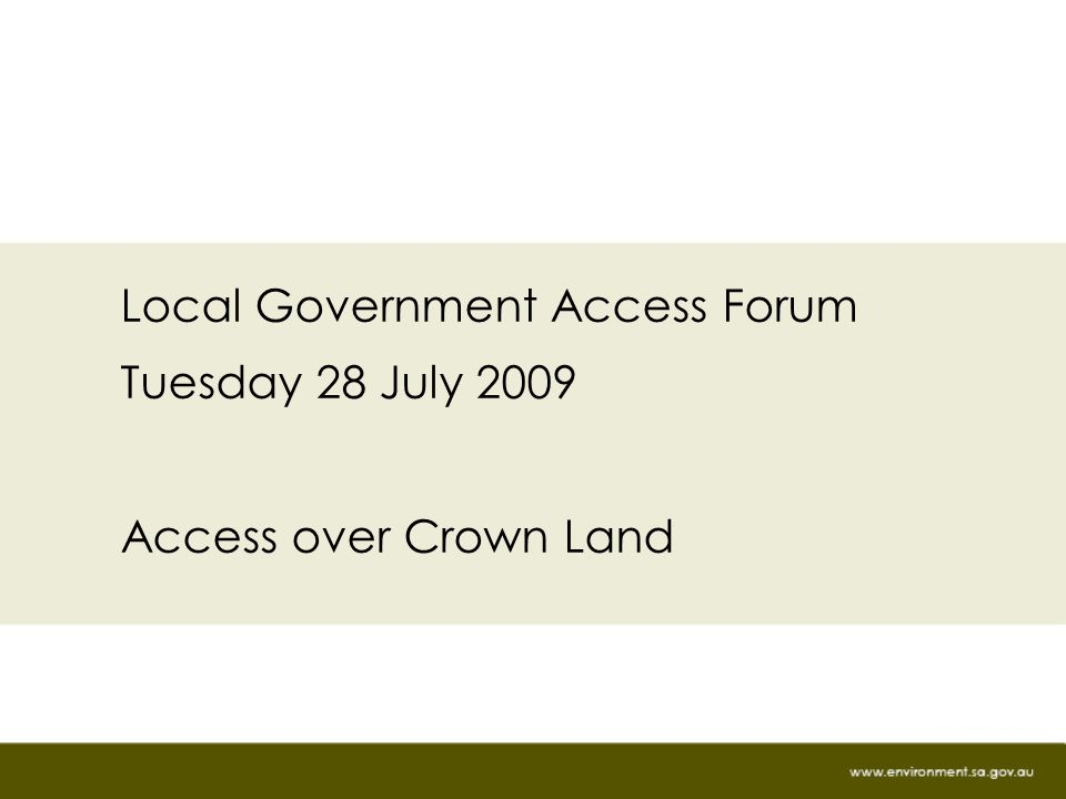 Local Government Access Forum Tuesday 28 July 2009 Access over Crown Land