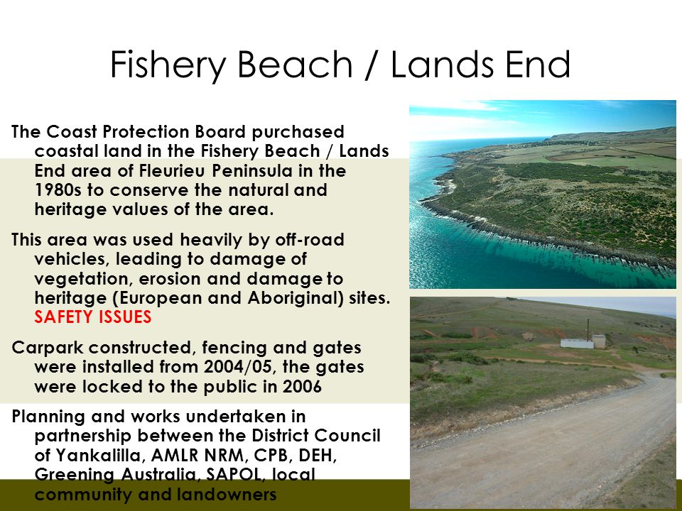 Fishery Beach / Lands End Initially a lot of vandalism A consistent approach taken to repair damage as soon as possible.