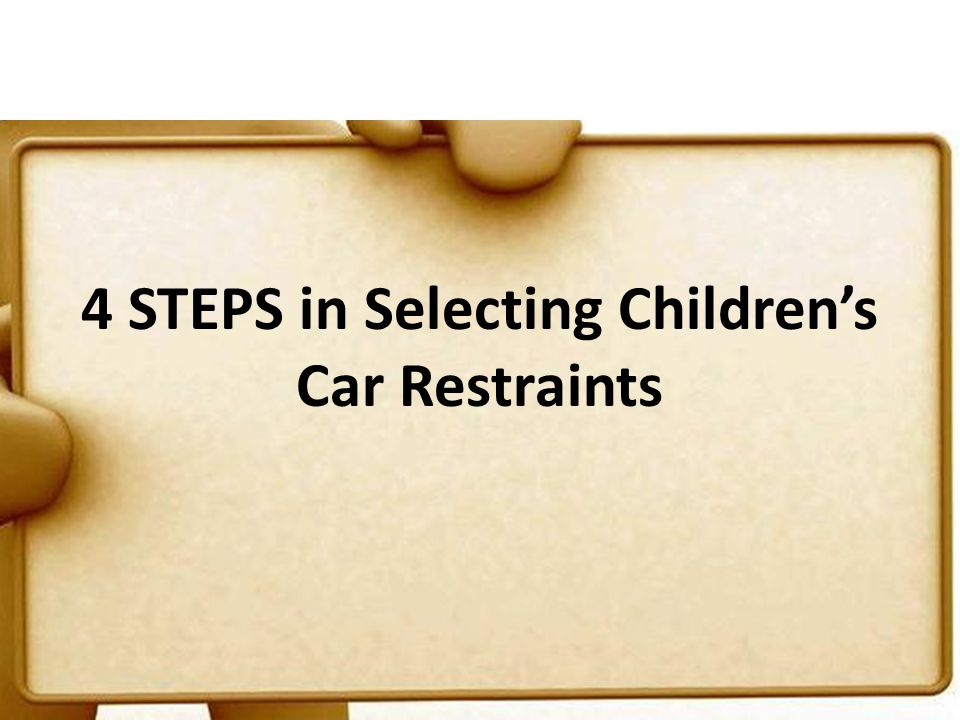4 STEPS in Selecting Childrens Car Restraints