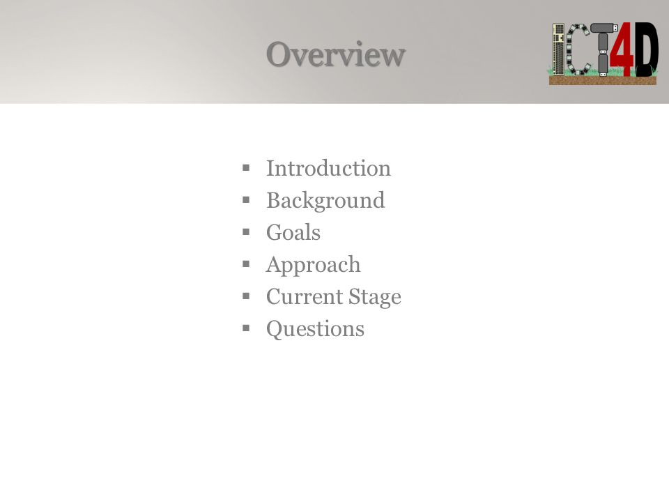 Overview Introduction Background Goals Approach Current Stage Questions