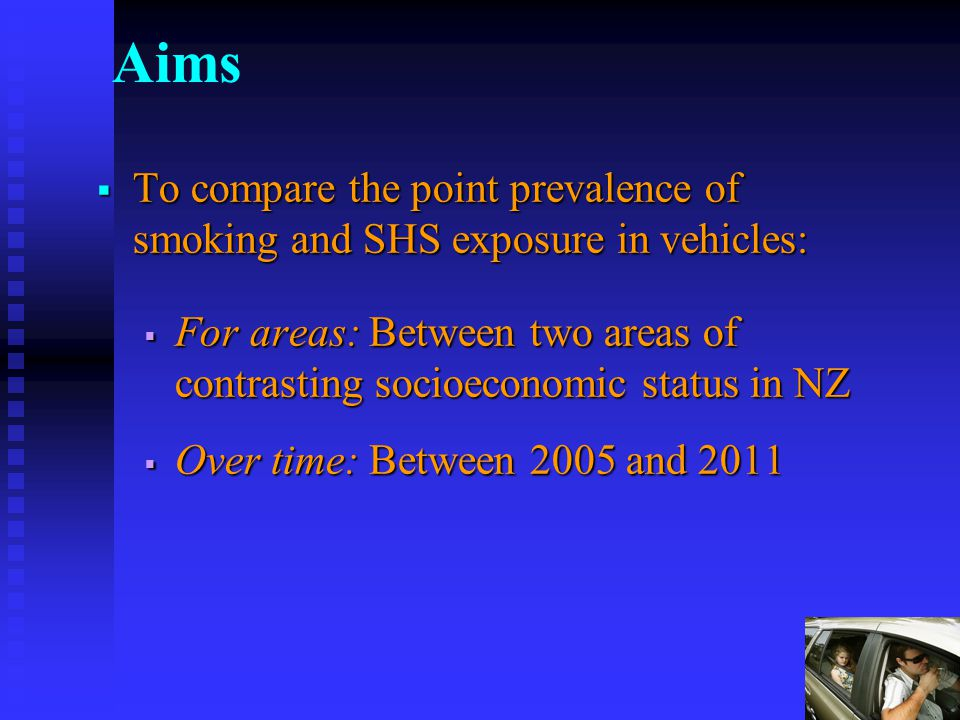 2 Aims To compare the point prevalence of smoking and SHS exposure in vehicles: To compare the point prevalence of smoking and SHS exposure in vehicles: For areas: Between two areas of contrasting socioeconomic status in NZ For areas: Between two areas of contrasting socioeconomic status in NZ Over time: Between 2005 and 2011 Over time: Between 2005 and 2011