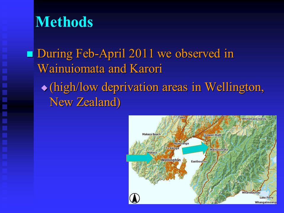 4 Methods During Feb-April 2011 we observed in Wainuiomata and Karori During Feb-April 2011 we observed in Wainuiomata and Karori (high/low deprivatio
