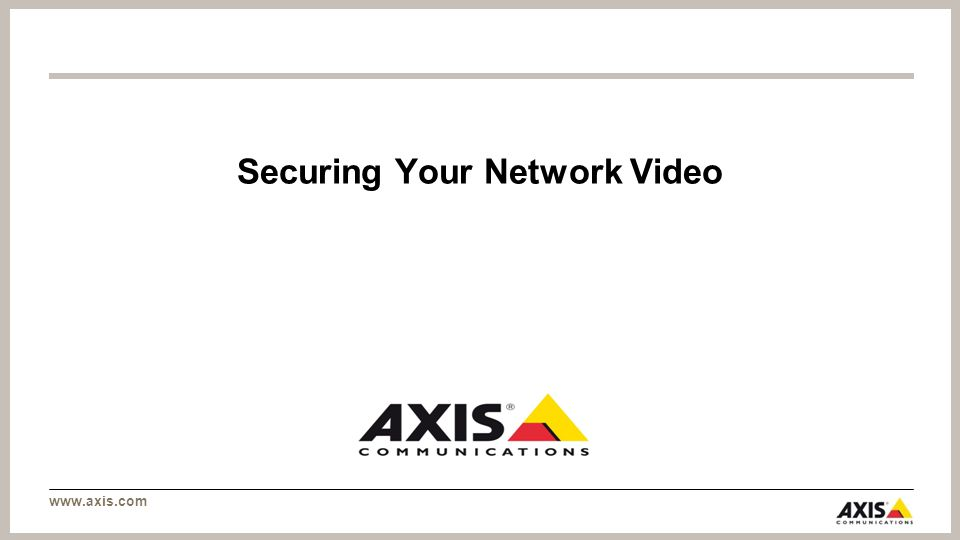www.axis.com Securing Your Network Video