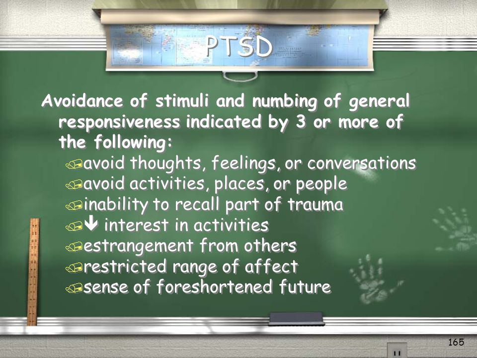 164 Exposure to a traumatic event in which the person: experienced, witnessed, or was confronted by death or serious injury to self or others AND responded with intense fear, helplessness, or horror ( Source: American Psychiatric Association - Diagnostic and Statistical Manual of Mental Disorders, 4th ed.