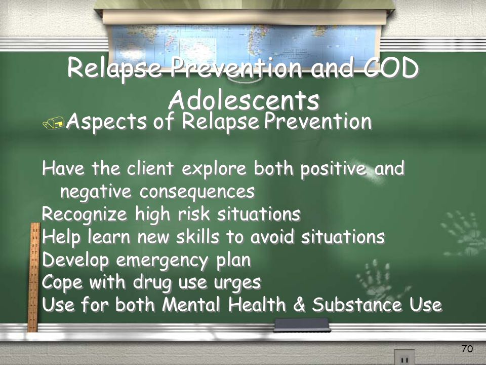 Relapse Prevention and COD in Adolescents / RP is an intervention designed to teach individuals who are trying to change behavior how to anticipate and cope with problems of relapse.