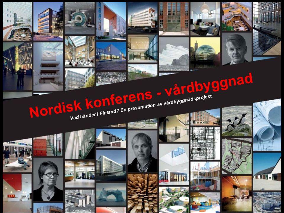 Nordisk konferens - vårdbyggnad Vad händer i Finland? En presentation av vårdbyggnadsprojekt.