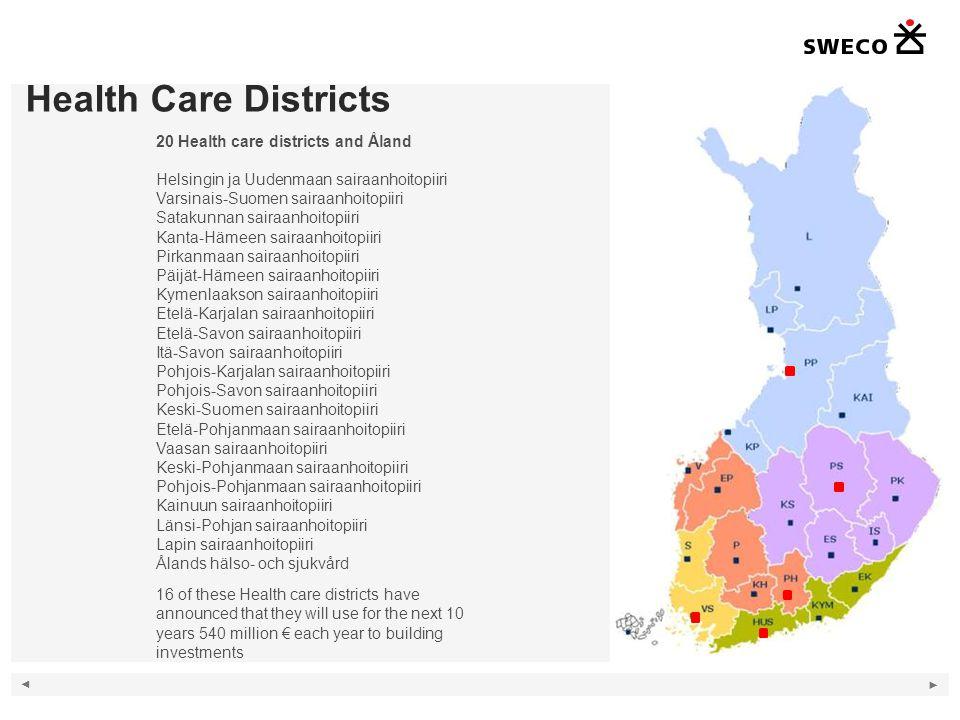 Health Care Districts 20 Health care districts and Åland Helsingin ja Uudenmaan sairaanhoitopiiri Varsinais-Suomen sairaanhoitopiiri Satakunnan sairaa
