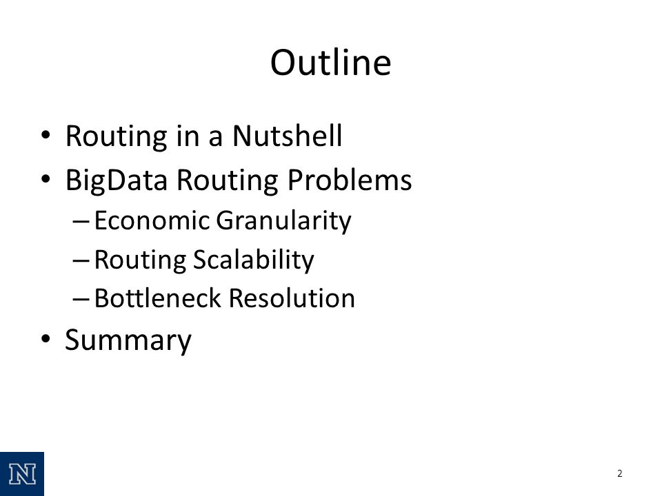 Outline Routing in a Nutshell BigData Routing Problems – Economic Granularity – Routing Scalability – Bottleneck Resolution Summary 2