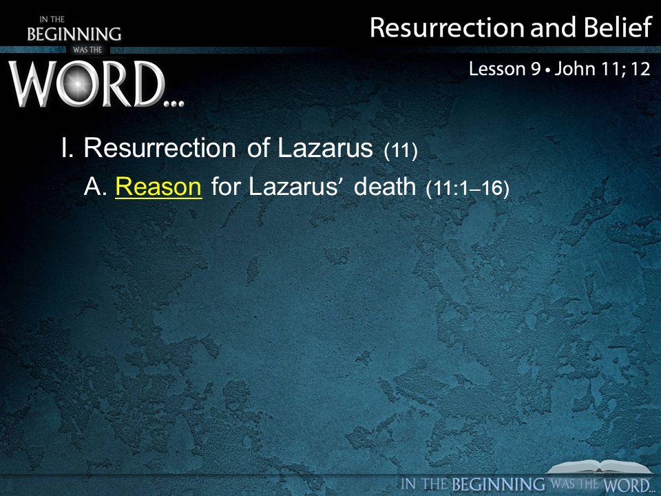 I. Resurrection of Lazarus (11) A. Reason for Lazarus death (11:1–16)
