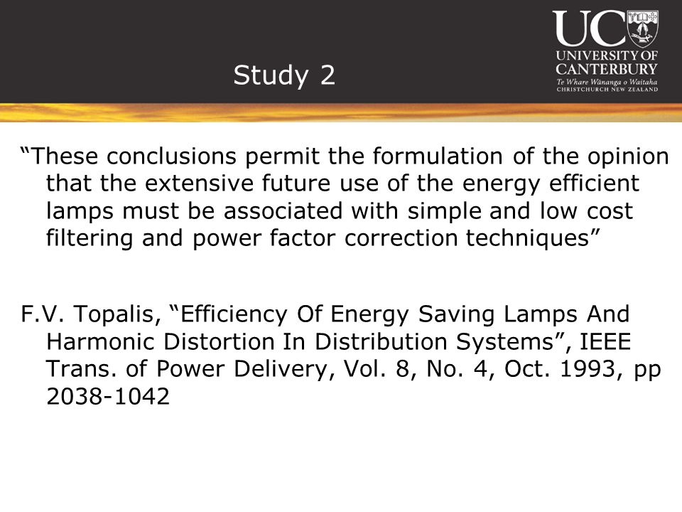 Study 2 These conclusions permit the formulation of the opinion that the extensive future use of the energy efficient lamps must be associated with simple and low cost filtering and power factor correction techniques F.V.