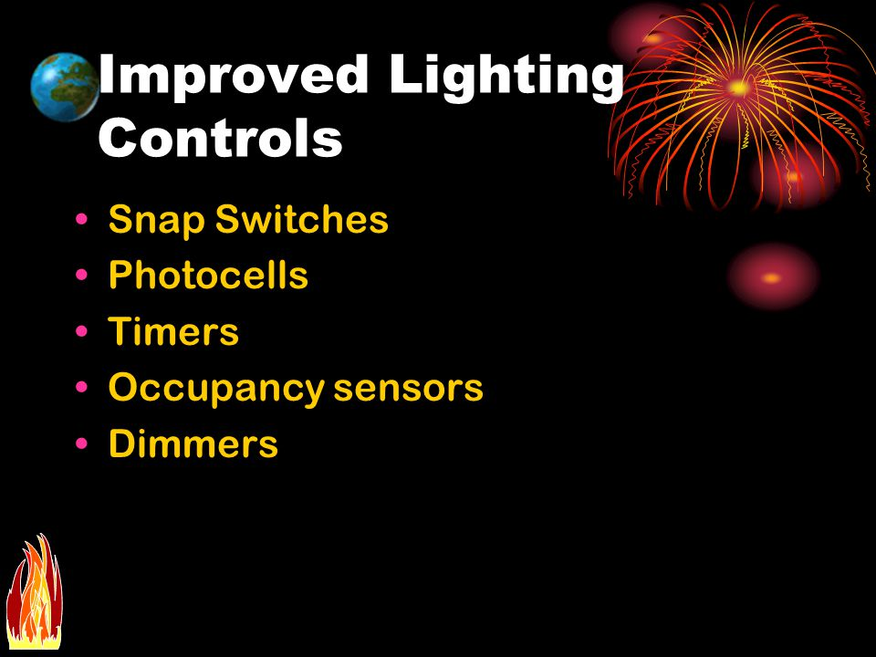 Improved Lighting Controls Snap Switches Photocells Timers Occupancy sensors Dimmers