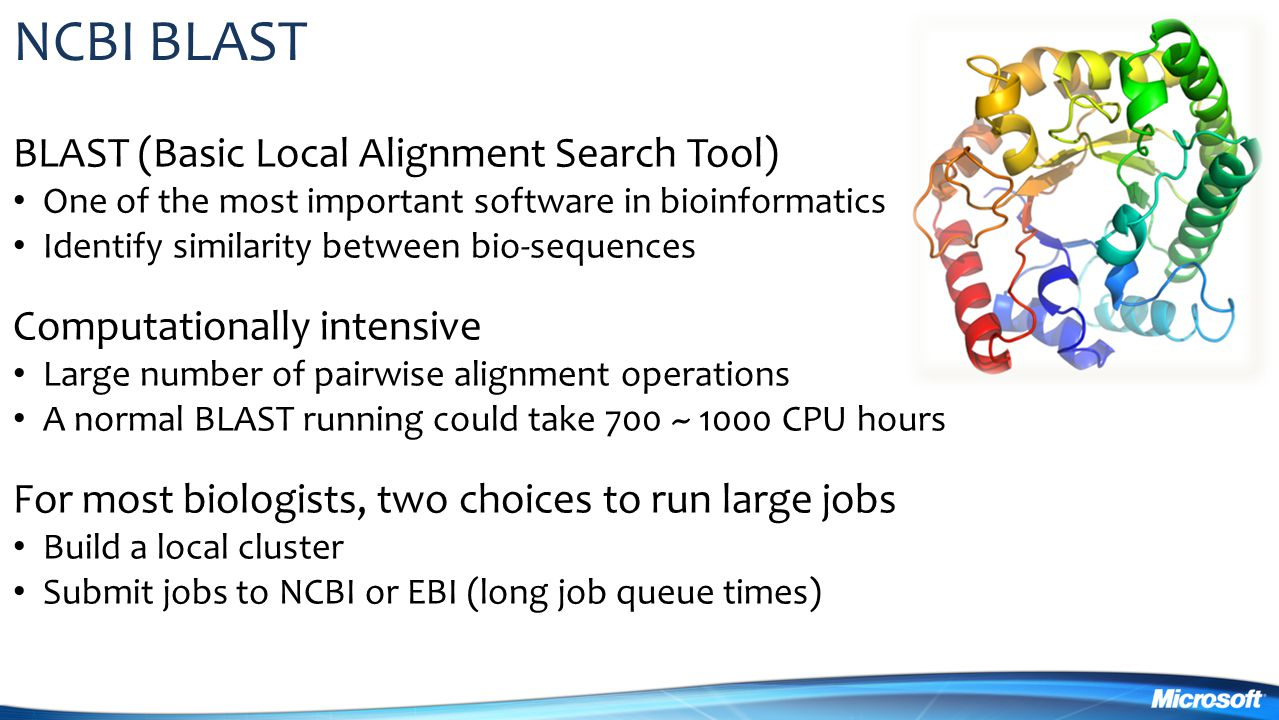 NCBI BLAST BLAST (Basic Local Alignment Search Tool) One of the most important software in bioinformatics Identify similarity between bio-sequences Co