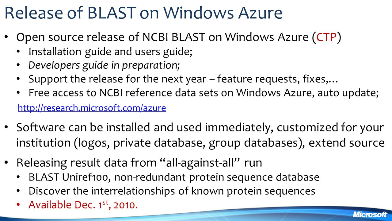 Release of BLAST on Windows Azure Open source release of NCBI BLAST on Windows Azure (CTP) Installation guide and users guide; Developers guide in pre
