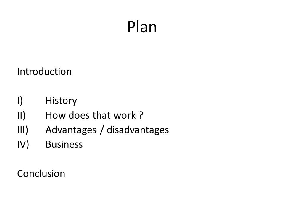 Plan Introduction I)History II)How does that work .