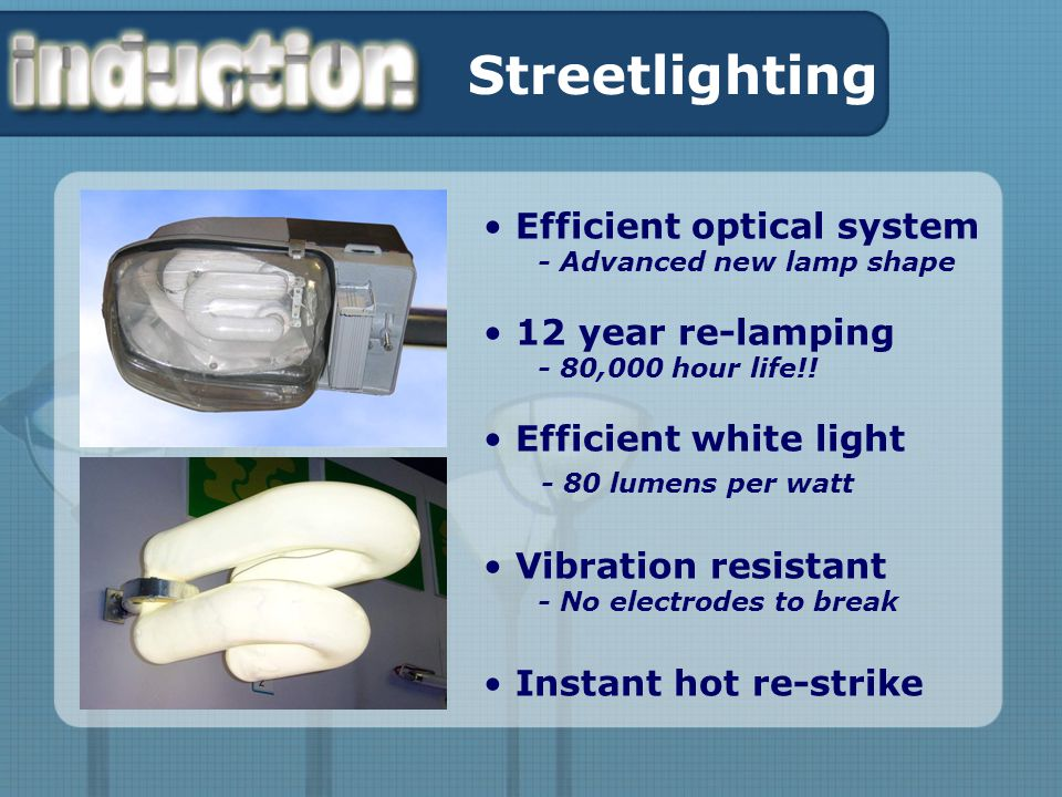 Streetlighting Efficient optical system - Advanced new lamp shape 12 year re-lamping - 80,000 hour life!.