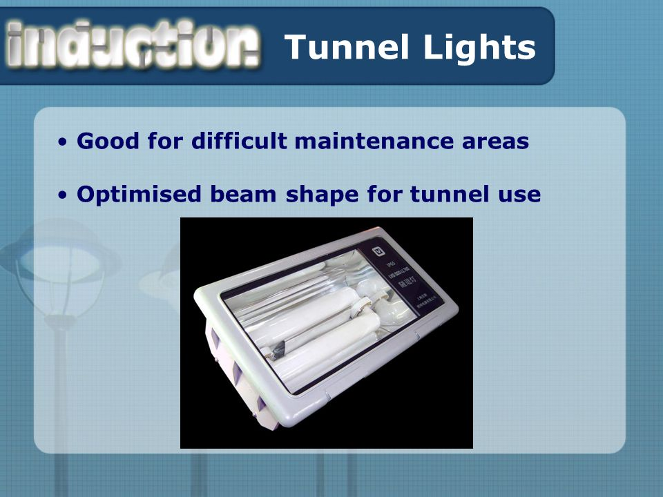 Tunnel Lights Good for difficult maintenance areas Optimised beam shape for tunnel use