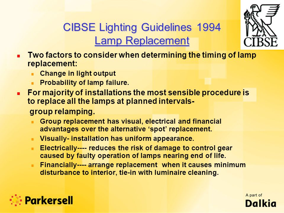 n Two factors to consider when determining the timing of lamp replacement: n Change in light output n Probability of lamp failure.