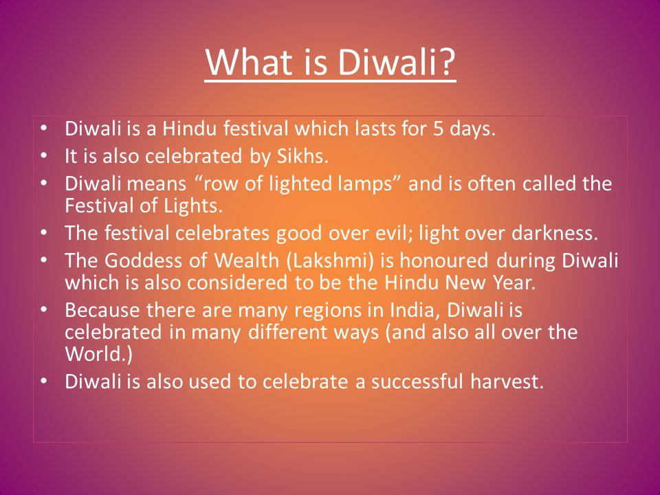 What is Diwali.Diwali is a Hindu festival which lasts for 5 days.