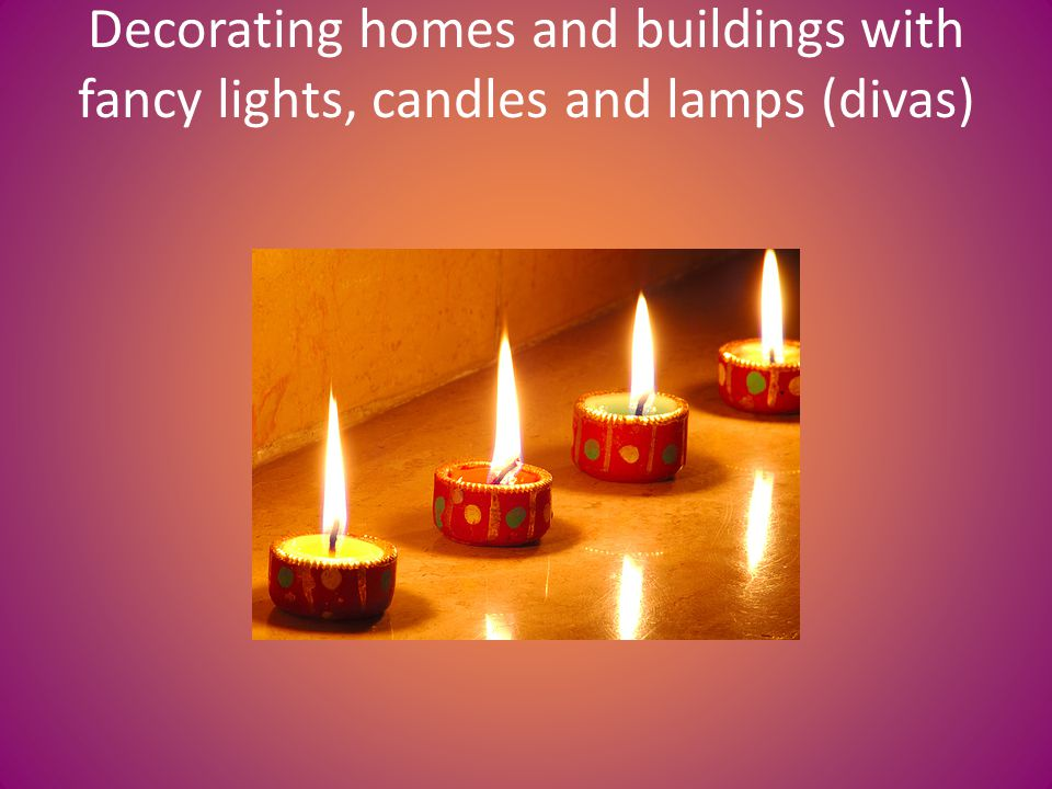 Decorating homes and buildings with fancy lights, candles and lamps (divas)