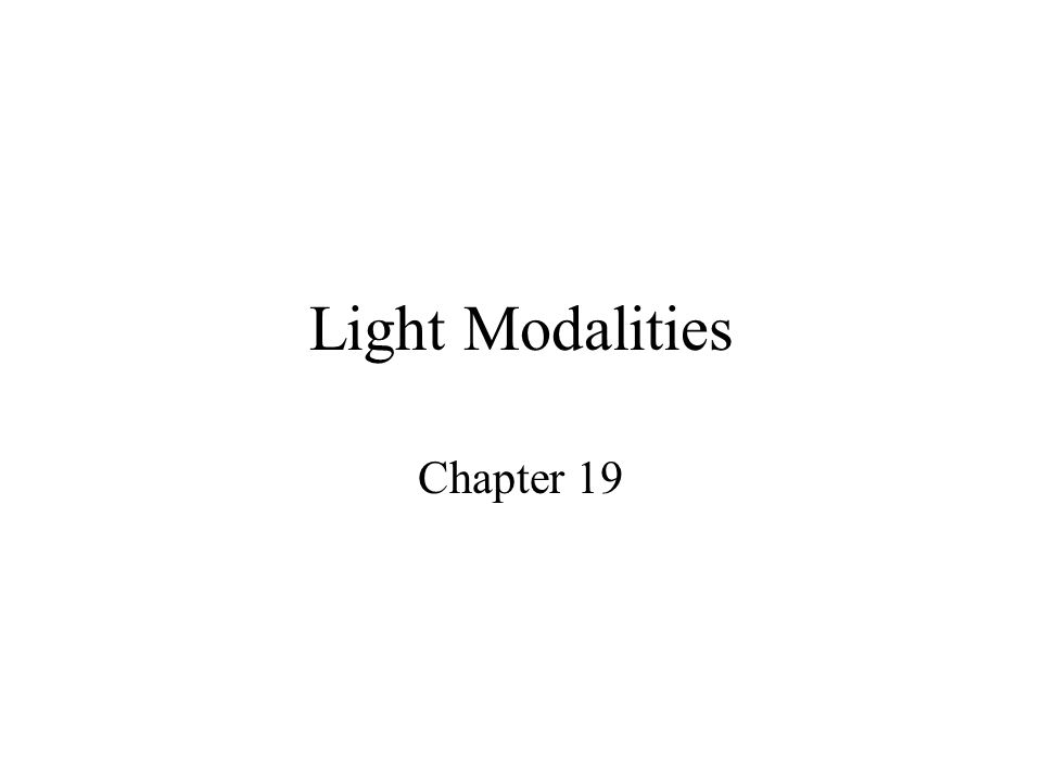 Description Light modalities are found on the electromagnetic spectrum –Most abundant form of energy in the universe Drying superficial tissues or via superficial photochemical effects Some mild superficial thermal effects