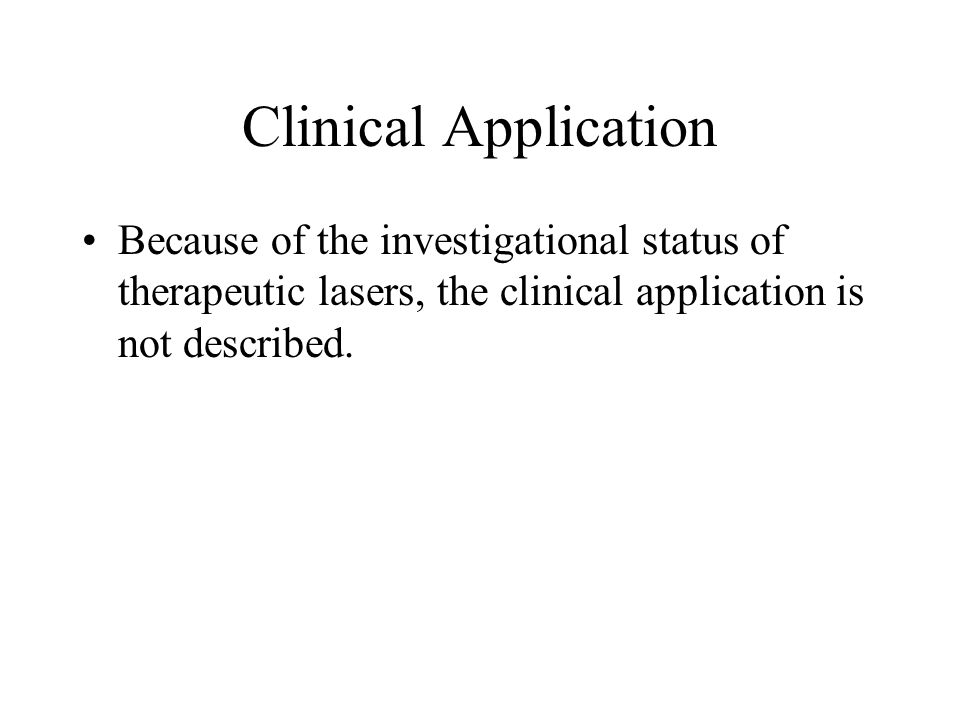 Clinical Application Because of the investigational status of therapeutic lasers, the clinical application is not described.