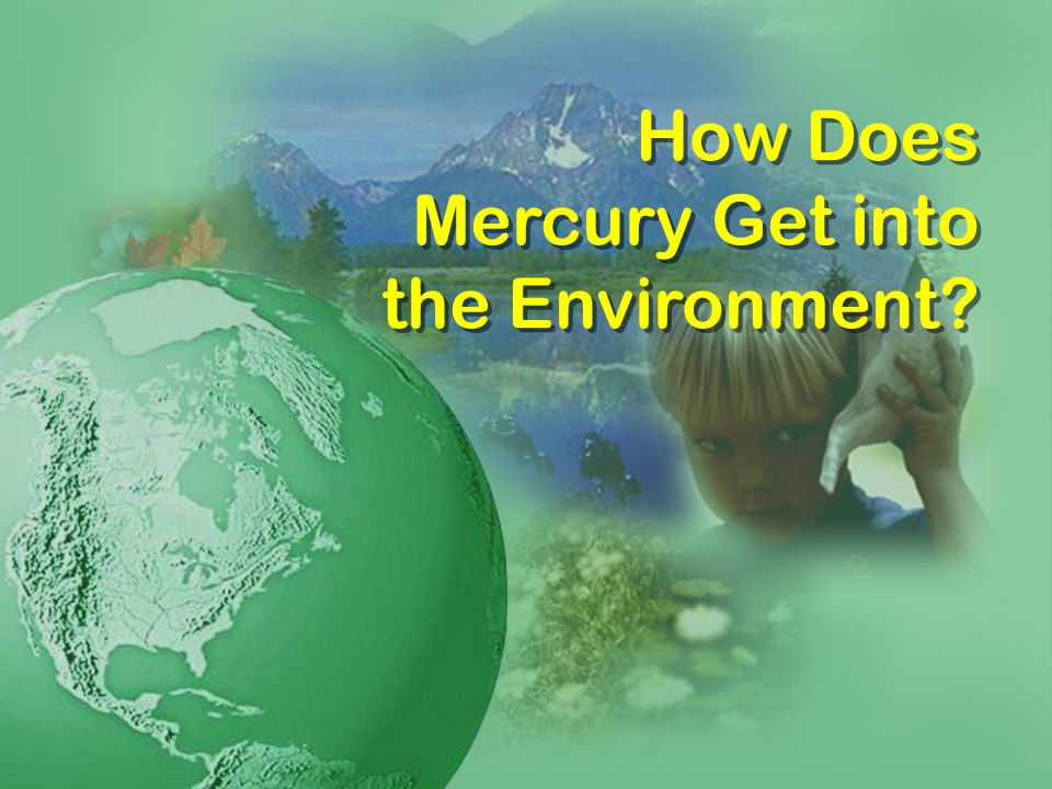 How Does Mercury Get into the Environment?