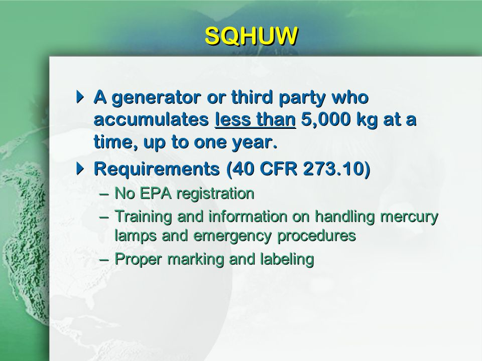 SQHUW A generator or third party who accumulates less than 5,000 kg at a time, up to one year.