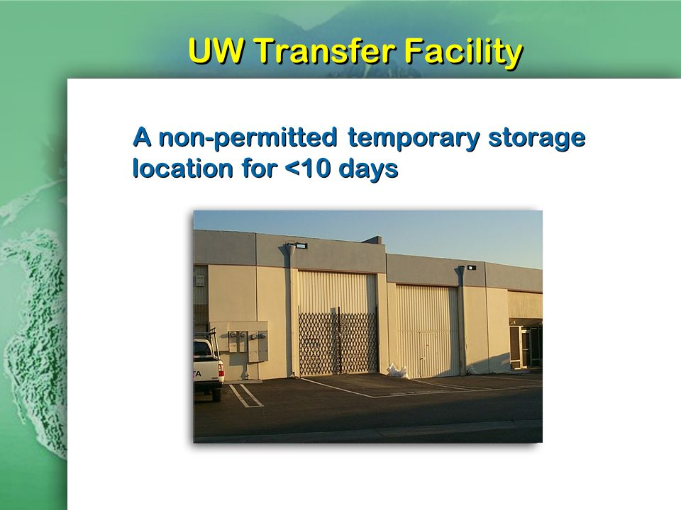 UW Transfer Facility A non-permitted temporary storage location for <10 days