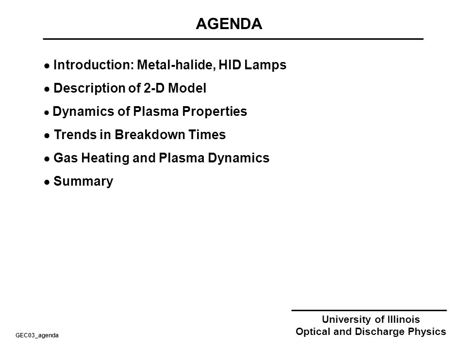 University of Illinois Optical and Discharge Physics METAL HALIDE HIGH PRESSURE LAMPS High pressure, metal-halide, High-intensity- Discharge (HID) lamps are sources for indoor and outdoor applications.