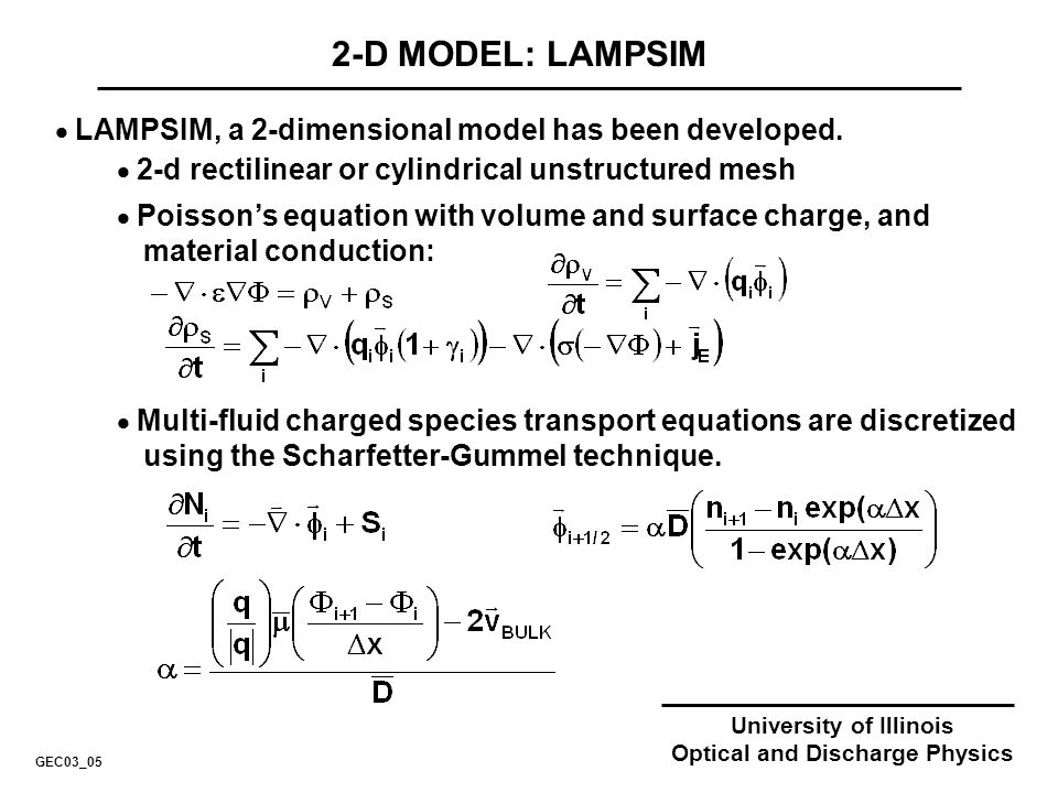 University of Illinois Optical and Discharge Physics 2-D MODEL: LAMPSIM LAMPSIM, a 2-dimensional model has been developed. GEC03_05 2-d rectilinear or