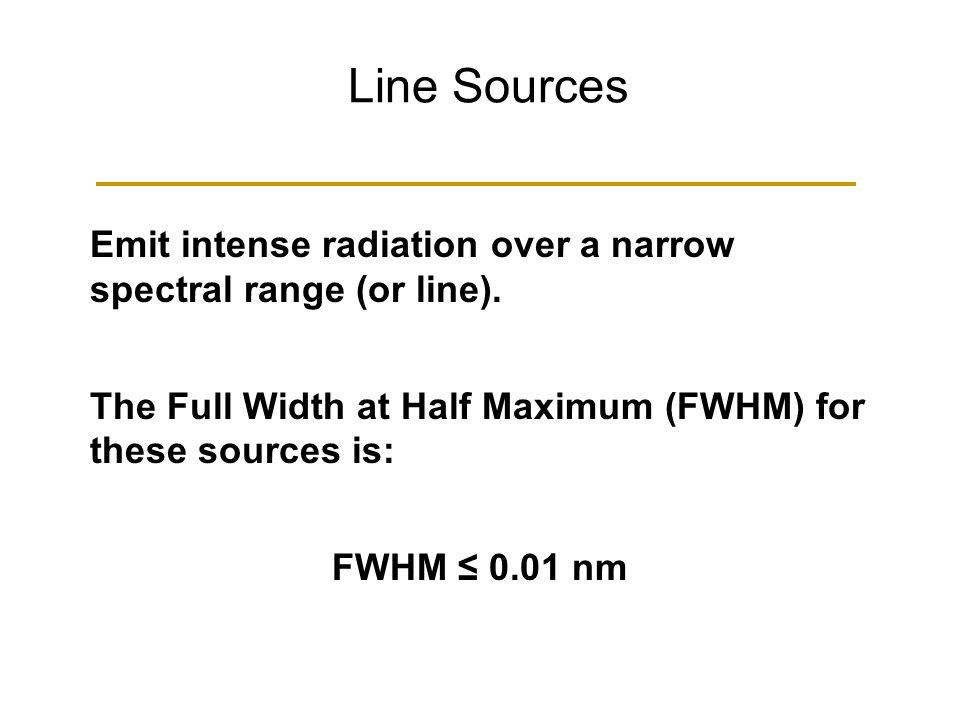 Line Sources Emit intense radiation over a narrow spectral range (or line).