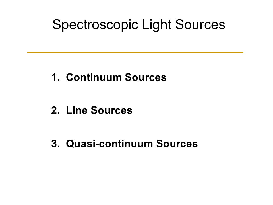 Spectroscopic Light Sources 1. Continuum Sources 2. Line Sources 3. Quasi-continuum Sources