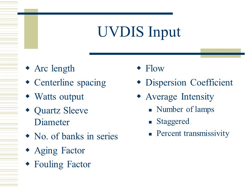 UVDIS Input Arc length Centerline spacing Watts output Quartz Sleeve Diameter No. of banks in series Aging Factor Fouling Factor Flow Dispersion Coeff