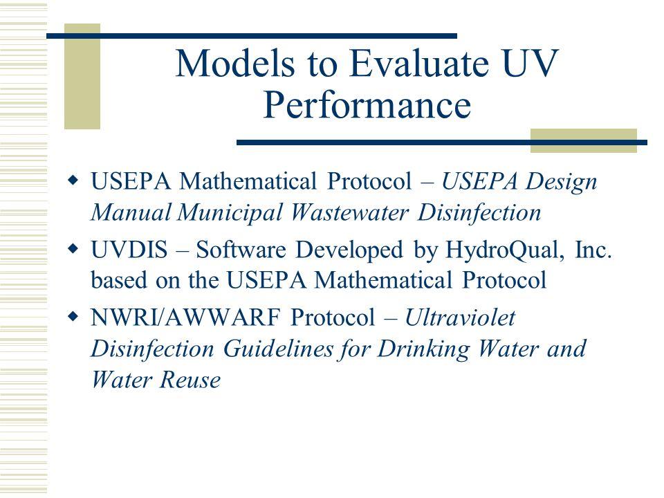 Models to Evaluate UV Performance USEPA Mathematical Protocol – USEPA Design Manual Municipal Wastewater Disinfection UVDIS – Software Developed by Hy